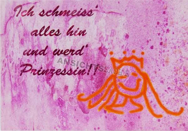 """Postkarte """"Ich schmeiss' alles hin und werd' Prinzessin!!"""""""