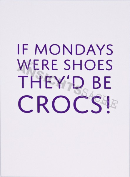 """Postkarte """"If monday were shoes, they'd be crocs!"""""""
