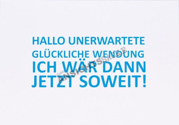 """Postkarte """"Hallo unerwartete glückliche Wendung.."""""""